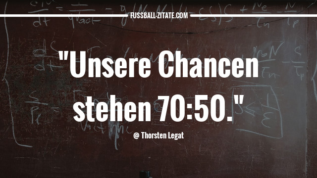 thorsten-legat_chancen_fussballzitate