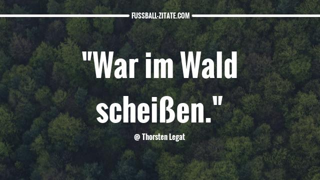 thorsten-legat_wald_fussballzitate